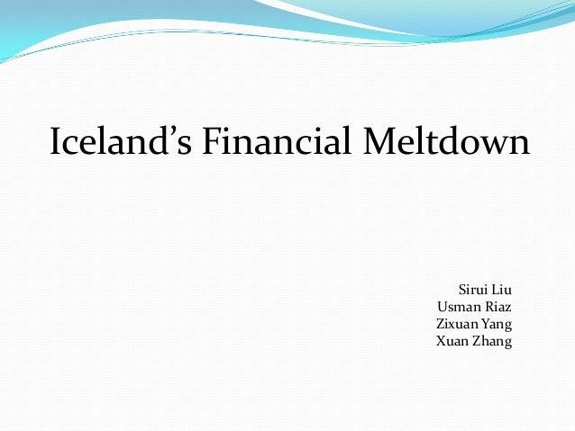 Iceland's Financial Meltdown                         Sirui Liu                      Usman Riaz                      Zixuan...