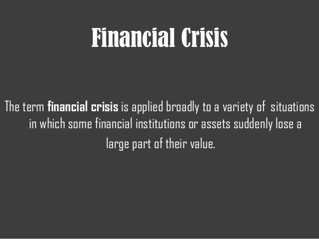 financial crisis is a man made What is financial crisis the term financial crisis is applied broadly to a variety of situations in which some financial institutions or assets suddenly lose a large part of their value.