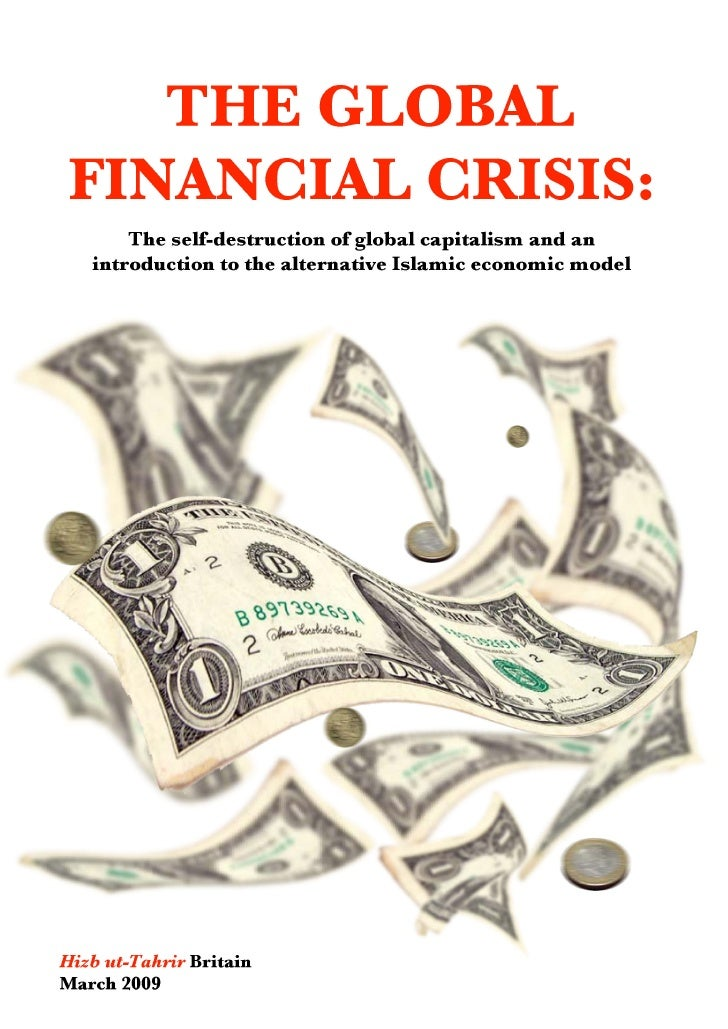 THE GLOBAL      FINANCIAL CRISIS:     The self-destruction of global capitalism and an introduction to the alternative Isl...