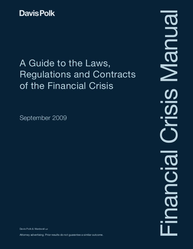 FinancialCrisisManual A Guide to the Laws, Regulations and Contracts of the Financial Crisis September 2009 Davis Polk & W...