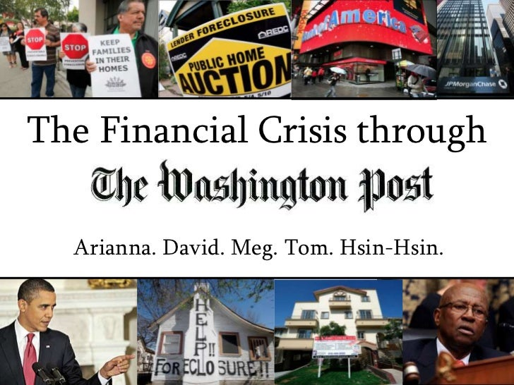 The Financial Crisis through<br />Arianna. David. Meg. Tom. Hsin-Hsin.<br />