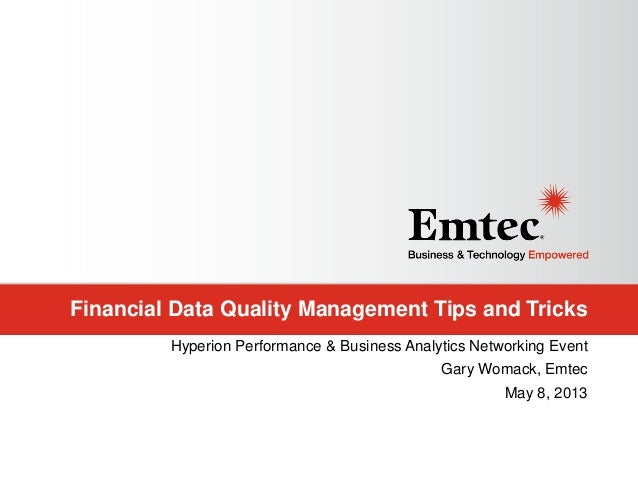 Financial Data Quality Management Tips and TricksHyperion Performance & Business Analytics Networking EventGary Womack, Em...