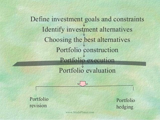 Define investment goals and constraints Identify investment alternatives Choosing the best alternatives Portfolio construc...