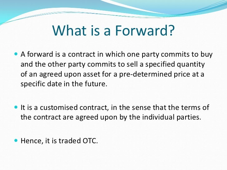 derivatives forwards Financial derivatives are contracts to buy or sell underlying assets they include options, swaps and futures contracts forwards are another otc derivative.
