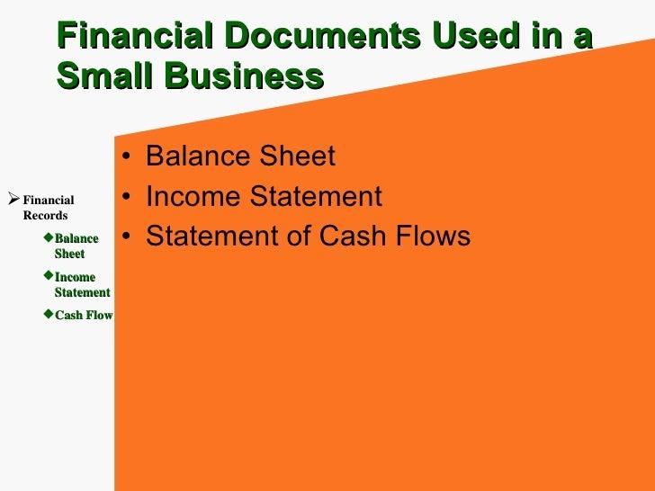 Financial Documents Used in a Small Business <ul><li>Balance Sheet </li></ul><ul><li>Income Statement </li></ul><ul><li>St...
