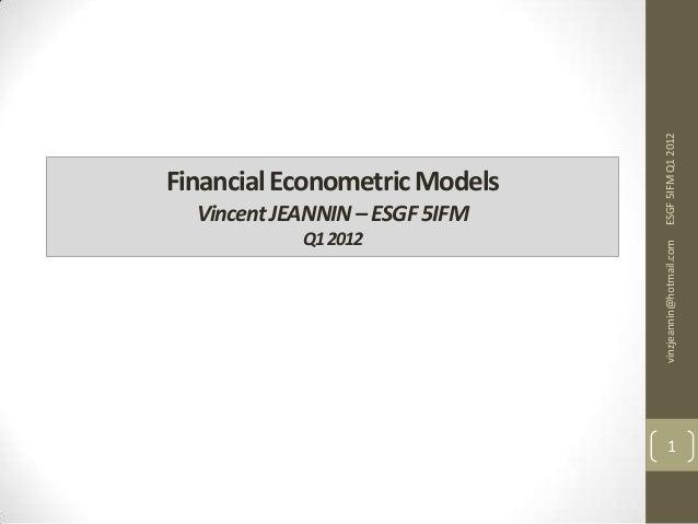 Q1 2012  ESGF 5IFM Q1 2012  Vincent JEANNIN – ESGF 5IFM  vinzjeannin@hotmail.com  Financial Econometric Models  1