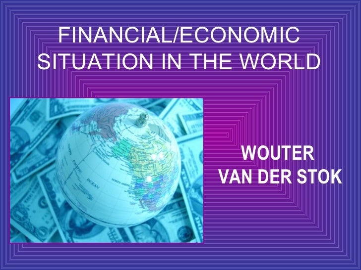 FINANCIAL/ECONOMIC SITUATION IN THE WORLD WOUTER  VAN DER STOK