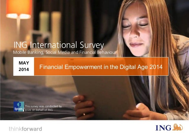 ING International Survey Financial Empowerment in the Digital Age (May 2014) 1 This survey was conducted by Ipsos on behal...