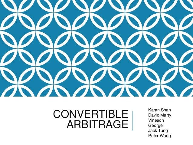 Karan ShahCONVERTIBLE   David Marty              Vineedh  ARBITRAGE   George              Jack Tung              Peter Wang