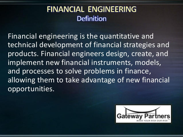 utilizing financial engineering products in the Financial engineering is the process of using mathematical  prevailing financial  issues but also help in devising innovative financial products.