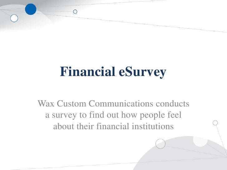 Financial eSurvey<br />Wax Custom Communications conducts a survey to find out how people feel about their financial insti...