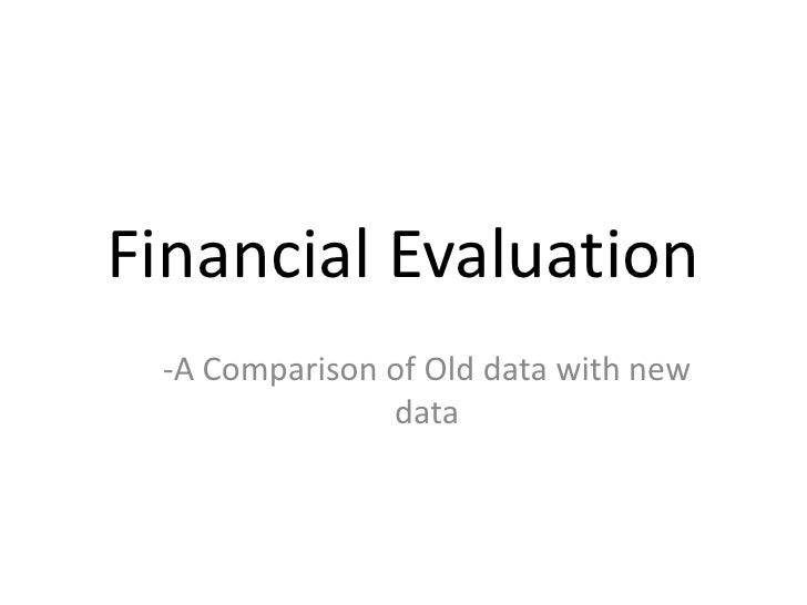 Financial Evaluation  -A Comparison of Old data with new                data