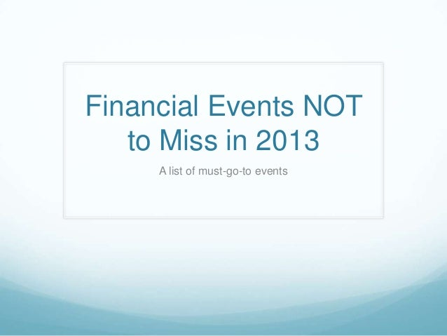 Financial Events NOT   to Miss in 2013     A list of must-go-to events