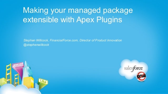 Making your managed packageextensible with Apex PluginsStephen Willcock, FinancialForce.com, Director of Product Innovatio...