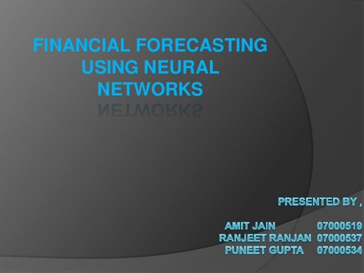 FINANCIAL FORECASTING USING NEURAL NETWORKS <br />Presented by ,          Amit jain               07000519Ranjeet ranjan  ...