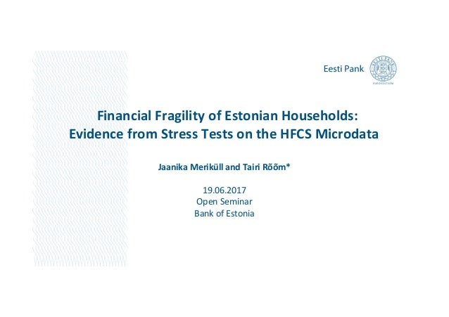 Financial Fragility of Estonian Households: Evidence from Stress Tests on the HFCS Microdata Jaanika Meriküll and Tairi Rõ...