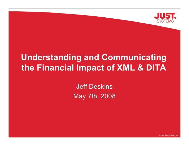Understanding and Communicating the Financial Impact of XML  DITA               Jeff Deskins             May 7th, 2008    ...