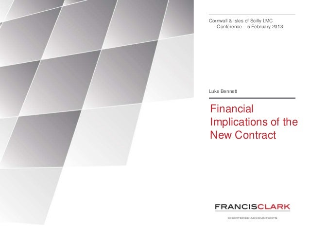 Cornwall & Isles of Scilly LMC   Conference – 5 February 2013Luke BennettFinancialImplications of theNew Contract