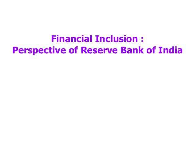 Financial Inclusion :Perspective of Reserve Bank of India