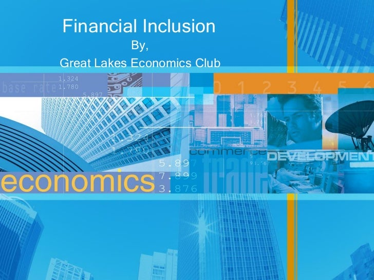 Financial Inclusion            By,Great Lakes Economics Club