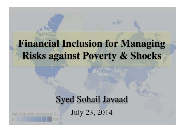 Financial Inclusion for Managing Risks against Poverty & Shocks Syed Sohail Javaad July 23, 2014