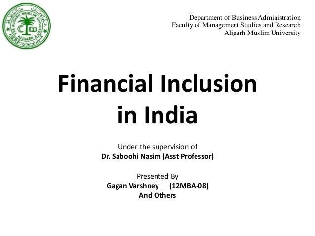 financial inclusion in india Financial inclusion in india: what must change by shashank sreedharan the  author is a research associate at ifmr lead.