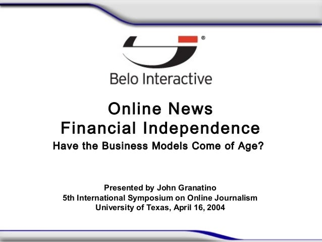 Online News Financial Independence Have the Business Models Come of Age? Presented by John Granatino 5th International Sym...