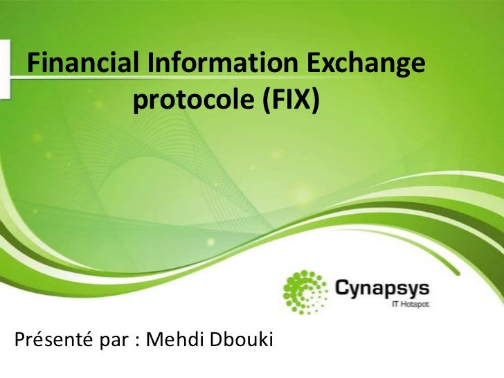 Financial Information Exchangeprotocole (FIX)<br />Présenté par : Mehdi Dbouki<br />