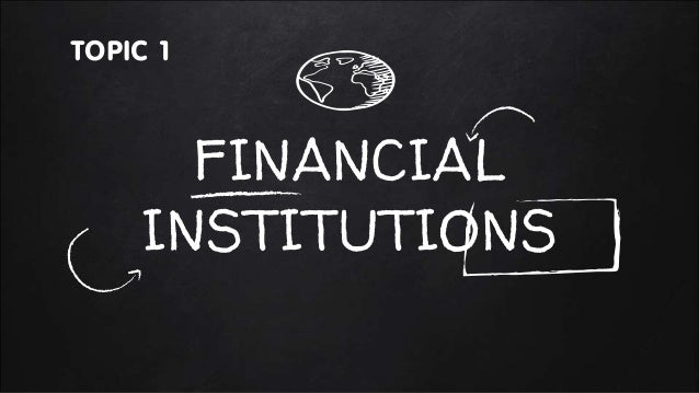 FINANCIAL INSTITUTIONS Topic 1
