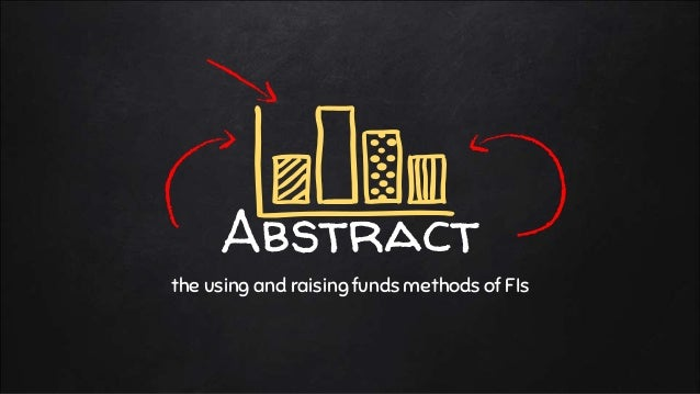 Abstract the using and raising funds methods of FIs