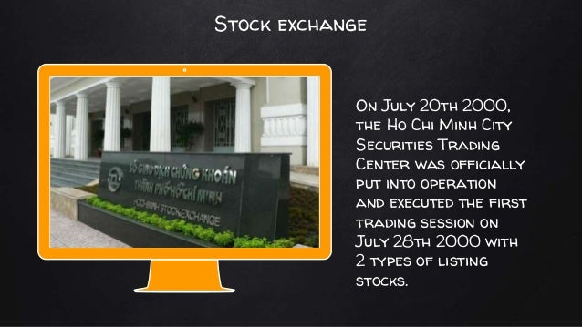 Place your screenshot here On July 20th 2000, the Ho Chi Minh City Securities Trading Center was officially put into opera...