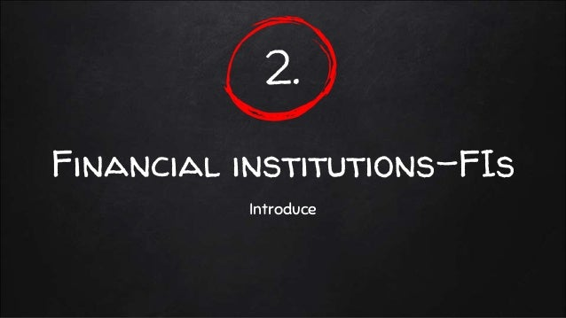 2. Financial institutions-FIs Introduce