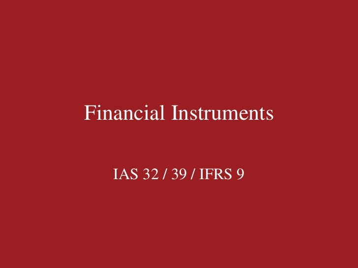 Financial Instruments   IAS 32 / 39 / IFRS 9