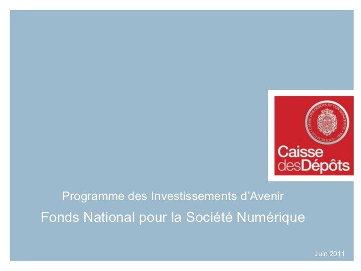 Programme des Investissements d'Avenir Fonds National pour la Société Numérique Juin 2011