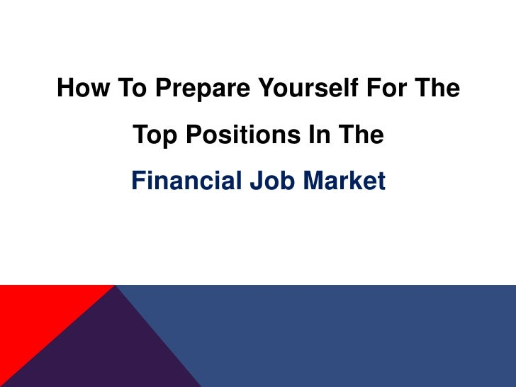 How To Prepare Yourself For The     Top Positions In The     Financial Job Market
