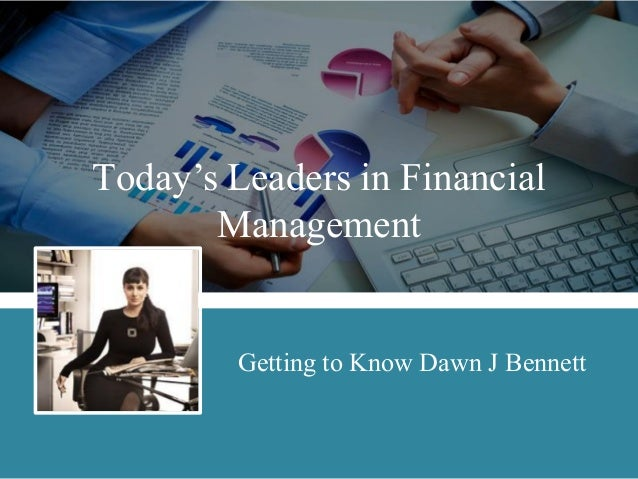 Today's Leaders in Financial Management  Getting to Know Dawn J Bennett