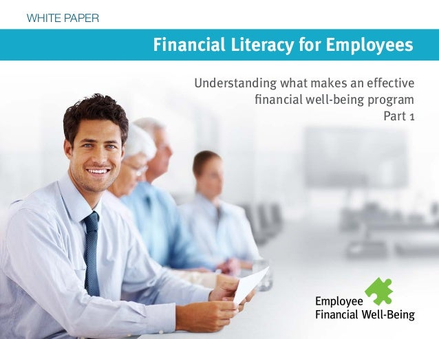 Financial Literacy for Employees Understanding what makes an effective financial well-being program Part 1 WHITE PAPER