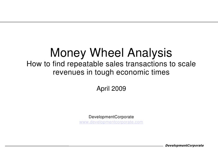 Money Wheel Analysis How to find repeatable sales transactions to scale        revenues in tough economic times           ...