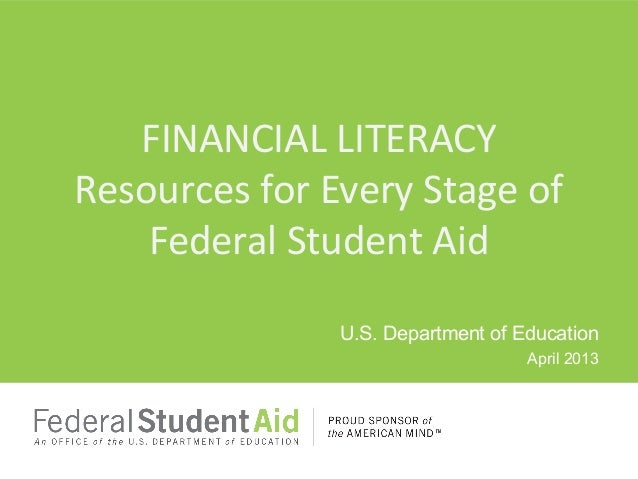 U.S. Department of EducationApril 2013FINANCIAL LITERACYResources for Every Stage ofFederal Student Aid