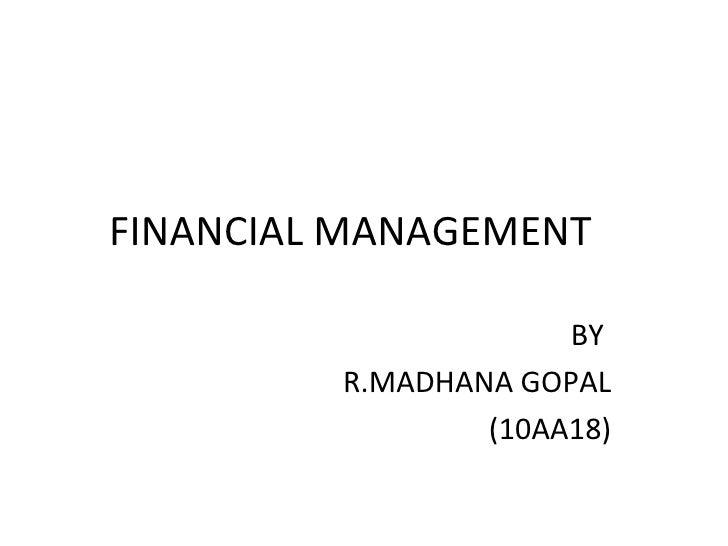 FINANCIAL MANAGEMENT BY  R.MADHANA GOPAL (10AA18)