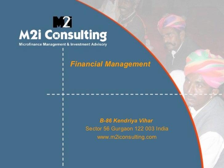 Financial Management        B-86 Kendriya Vihar   Sector 56 Gurgaon 122 003 India       www.m2iconsulting.com