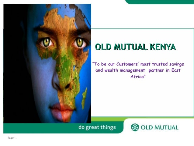 """OLD MUTUAL KENYA """"To be our Customers' most trusted savings and wealth management partner in East Africa""""  Page 1"""
