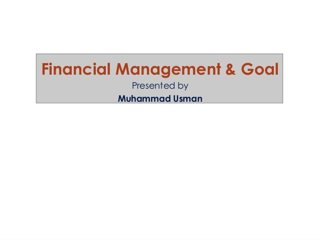 Financial Management & Goal Presented by Muhammad Usman