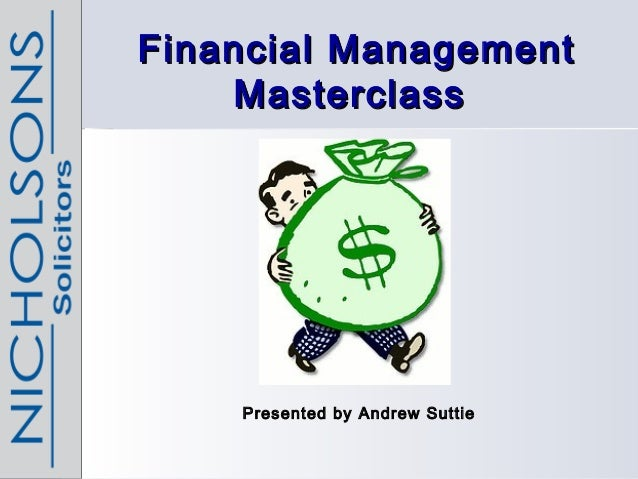Financial ManagementFinancial Management MasterclassMasterclass Presented by Andrew Suttie