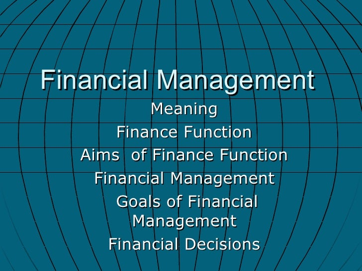 Financial Management  Meaning  Finance Function  Aims  of Finance Function  Financial Management  Goals of Financial Manag...