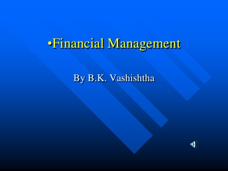<ul><li>Financial Management</li></ul>By B.K. Vashishtha<br />