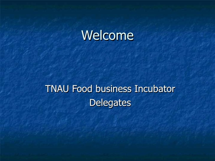 Welcome TNAU Food business Incubator Delegates