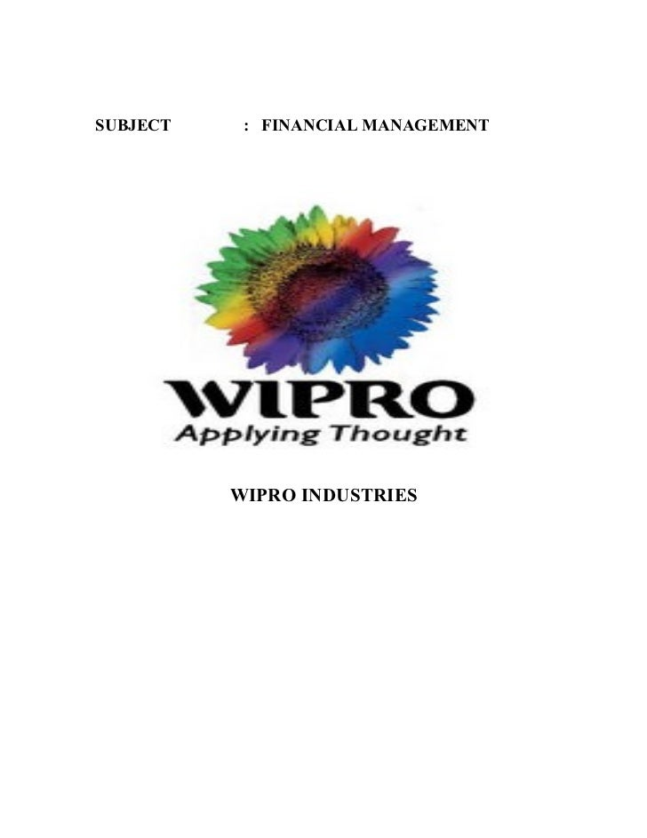 SUBJECT    : FINANCIAL MANAGEMENT          WIPRO INDUSTRIES