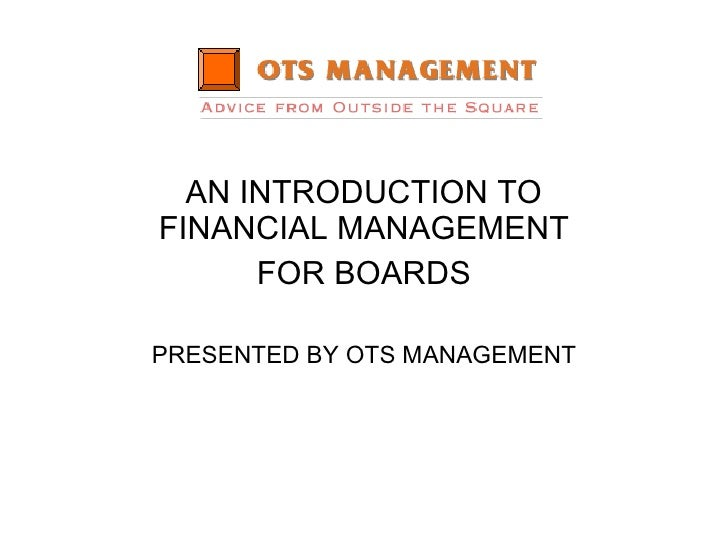 AN INTRODUCTION TO FINANCIAL MANAGEMENT FOR BOARDS PRESENTED BY OTS MANAGEMENT