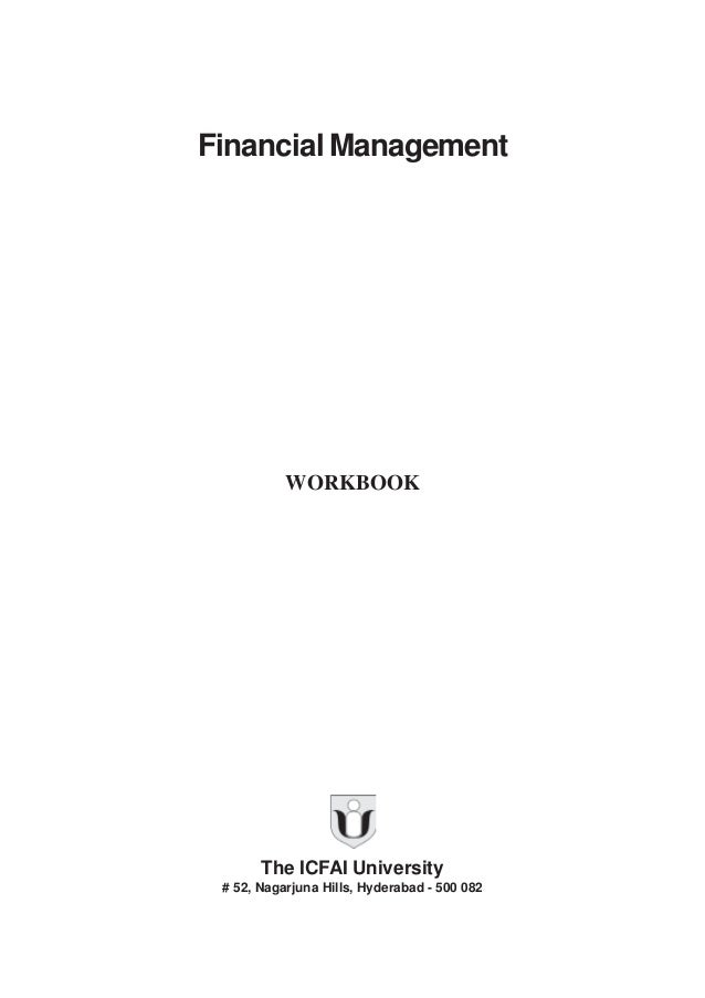 Financial Management           WORKBOOK       The ICFAI University # 52, Nagarjuna Hills, Hyderabad - 500 082